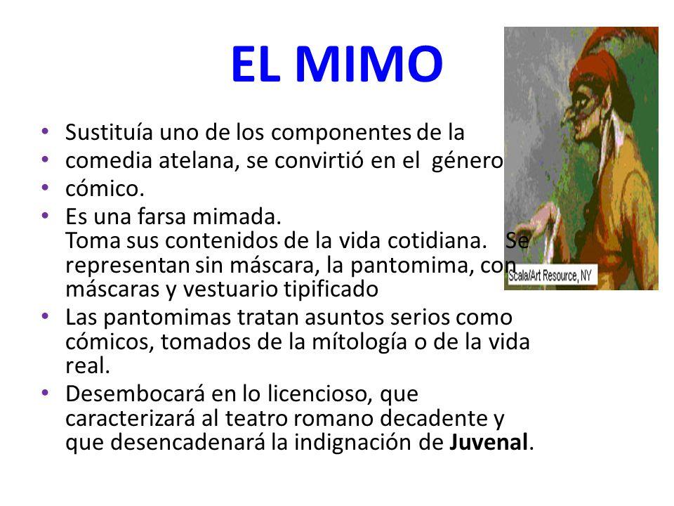 EL MIMO Sustituía uno de los componentes de la comedia atelana, se convirtió en el género cómico. Es una farsa mimada. Toma sus contenidos de la vida
