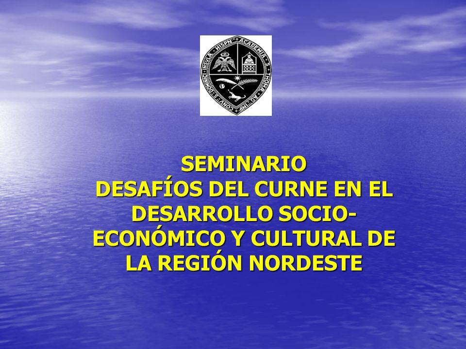 SEMINARIO DESAFÍOS DEL CURNE EN EL DESARROLLO SOCIO- ECONÓMICO Y CULTURAL DE LA REGIÓN NORDESTE