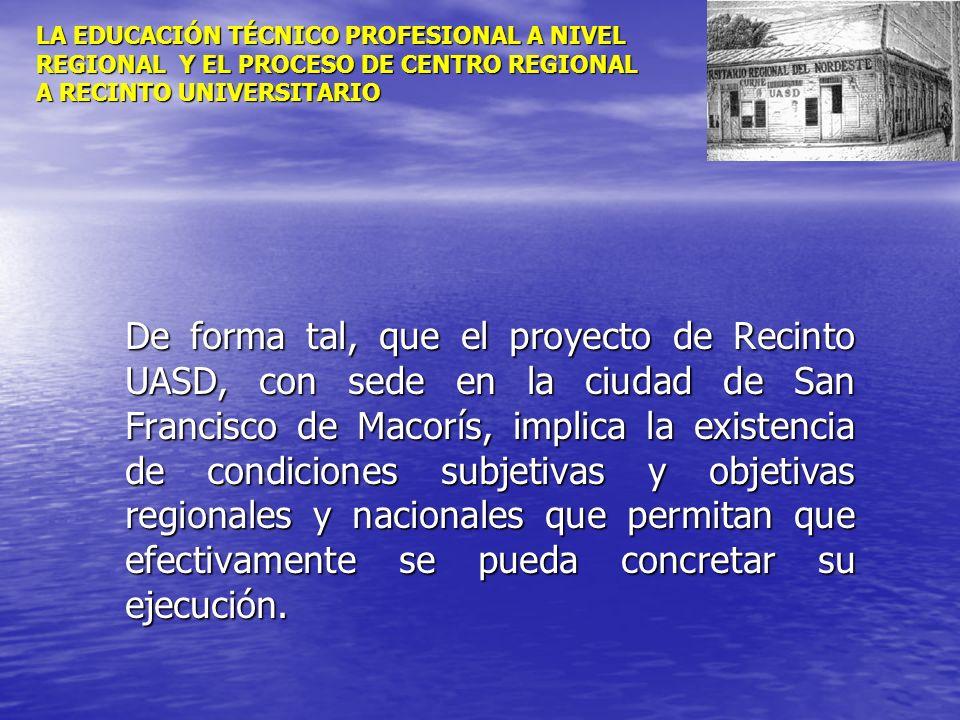 LA EDUCACIÓN TÉCNICO PROFESIONAL A NIVEL REGIONAL Y EL PROCESO DE CENTRO REGIONAL A RECINTO UNIVERSITARIO De forma tal, que el proyecto de Recinto UAS