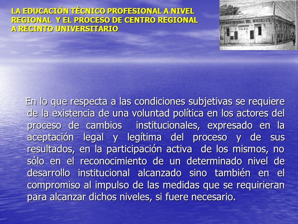 LA EDUCACIÓN TÉCNICO PROFESIONAL A NIVEL REGIONAL Y EL PROCESO DE CENTRO REGIONAL A RECINTO UNIVERSITARIO En lo que respecta a las condiciones subjeti