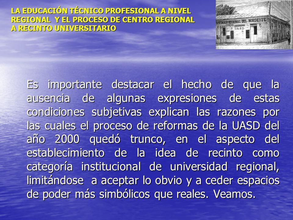 LA EDUCACIÓN TÉCNICO PROFESIONAL A NIVEL REGIONAL Y EL PROCESO DE CENTRO REGIONAL A RECINTO UNIVERSITARIO Es importante destacar el hecho de que la au