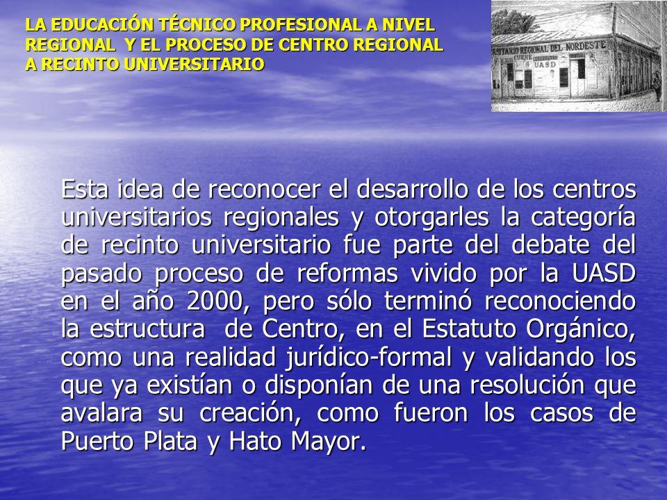 LA EDUCACIÓN TÉCNICO PROFESIONAL A NIVEL REGIONAL Y EL PROCESO DE CENTRO REGIONAL A RECINTO UNIVERSITARIO Esta idea de reconocer el desarrollo de los