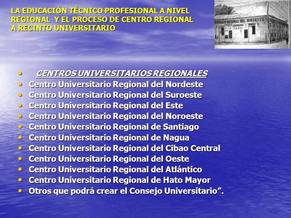 LA EDUCACIÓN TÉCNICO PROFESIONAL A NIVEL REGIONAL Y EL PROCESO DE CENTRO REGIONAL A RECINTO UNIVERSITARIO CENTROS UNIVERSITARIOS REGIONALES CENTROS UN