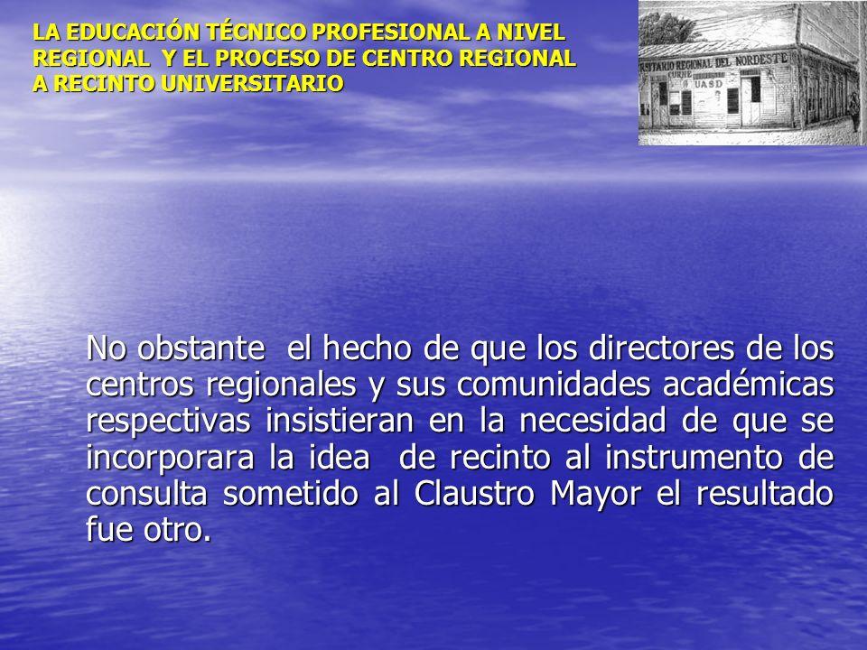 LA EDUCACIÓN TÉCNICO PROFESIONAL A NIVEL REGIONAL Y EL PROCESO DE CENTRO REGIONAL A RECINTO UNIVERSITARIO No obstante el hecho de que los directores d