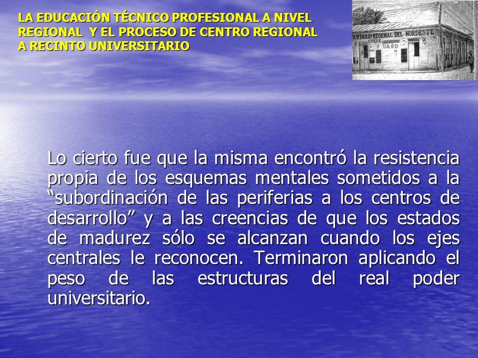 LA EDUCACIÓN TÉCNICO PROFESIONAL A NIVEL REGIONAL Y EL PROCESO DE CENTRO REGIONAL A RECINTO UNIVERSITARIO Lo cierto fue que la misma encontró la resis