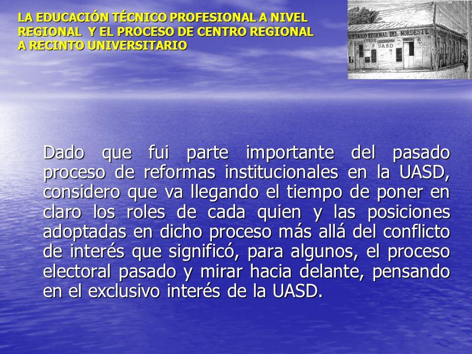 LA EDUCACIÓN TÉCNICO PROFESIONAL A NIVEL REGIONAL Y EL PROCESO DE CENTRO REGIONAL A RECINTO UNIVERSITARIO Dado que fui parte importante del pasado pro