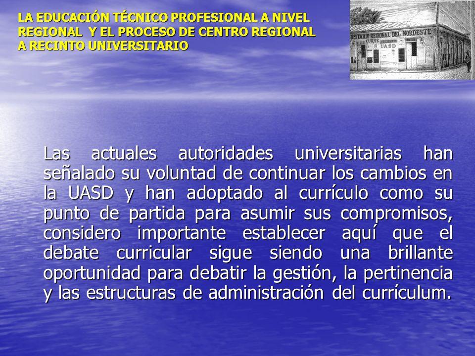 LA EDUCACIÓN TÉCNICO PROFESIONAL A NIVEL REGIONAL Y EL PROCESO DE CENTRO REGIONAL A RECINTO UNIVERSITARIO Las actuales autoridades universitarias han
