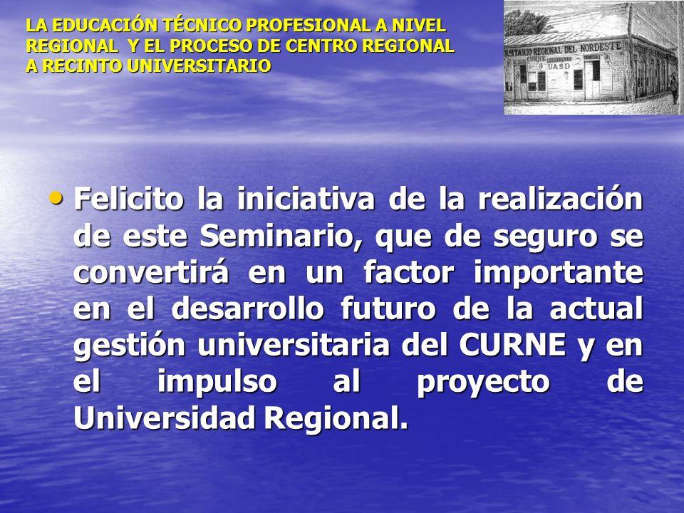 LA EDUCACIÓN TÉCNICO PROFESIONAL A NIVEL REGIONAL Y EL PROCESO DE CENTRO REGIONAL A RECINTO UNIVERSITARIO Felicito la iniciativa de la realización de