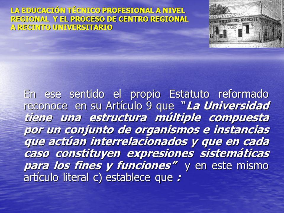 LA EDUCACIÓN TÉCNICO PROFESIONAL A NIVEL REGIONAL Y EL PROCESO DE CENTRO REGIONAL A RECINTO UNIVERSITARIO En ese sentido el propio Estatuto reformado
