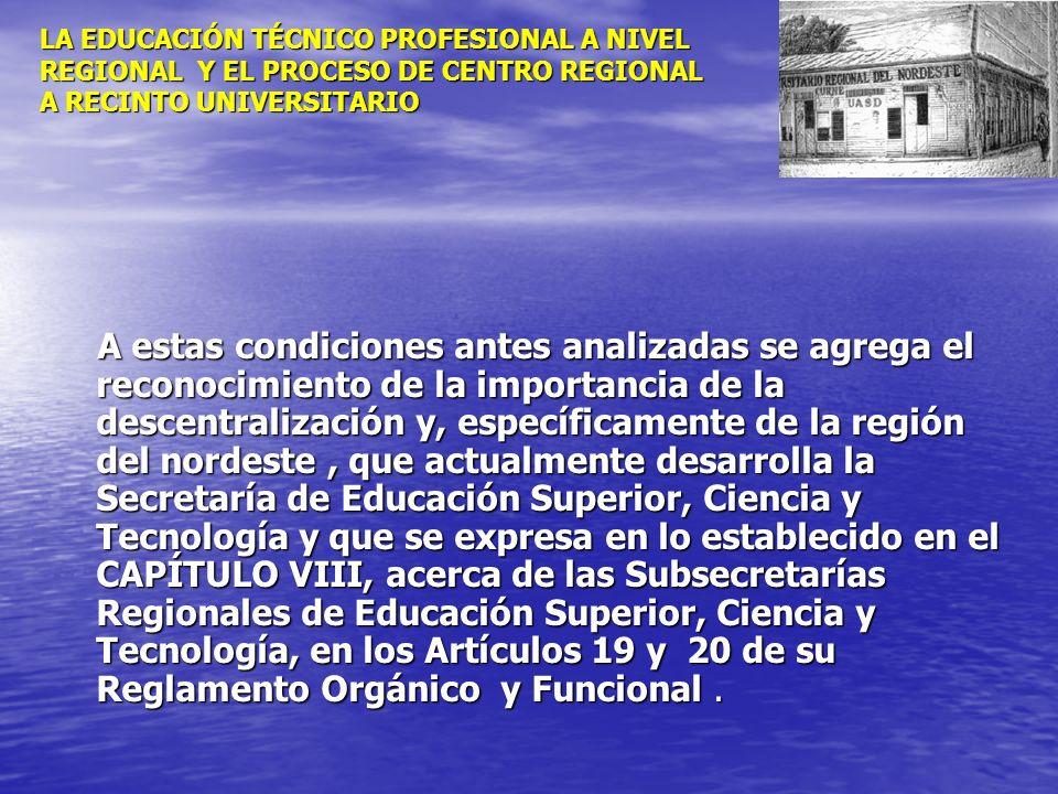 LA EDUCACIÓN TÉCNICO PROFESIONAL A NIVEL REGIONAL Y EL PROCESO DE CENTRO REGIONAL A RECINTO UNIVERSITARIO A estas condiciones antes analizadas se agre