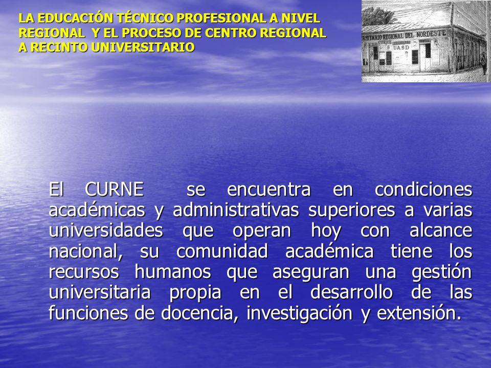 LA EDUCACIÓN TÉCNICO PROFESIONAL A NIVEL REGIONAL Y EL PROCESO DE CENTRO REGIONAL A RECINTO UNIVERSITARIO El CURNE se encuentra en condiciones académi