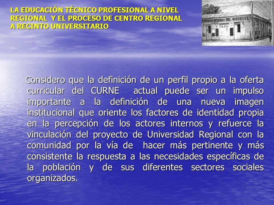 LA EDUCACIÓN TÉCNICO PROFESIONAL A NIVEL REGIONAL Y EL PROCESO DE CENTRO REGIONAL A RECINTO UNIVERSITARIO Considero que la definición de un perfil pro