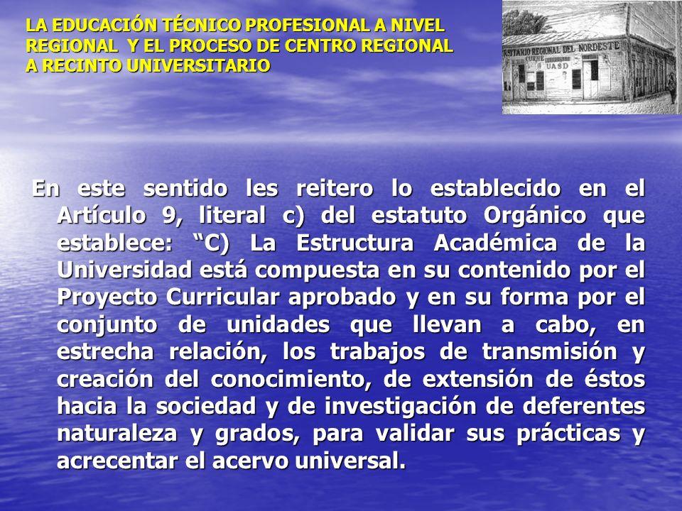 LA EDUCACIÓN TÉCNICO PROFESIONAL A NIVEL REGIONAL Y EL PROCESO DE CENTRO REGIONAL A RECINTO UNIVERSITARIO En este sentido les reitero lo establecido e