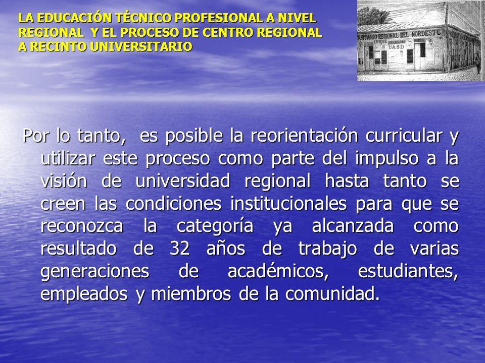 LA EDUCACIÓN TÉCNICO PROFESIONAL A NIVEL REGIONAL Y EL PROCESO DE CENTRO REGIONAL A RECINTO UNIVERSITARIO Por lo tanto, es posible la reorientación cu