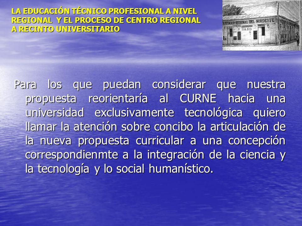 LA EDUCACIÓN TÉCNICO PROFESIONAL A NIVEL REGIONAL Y EL PROCESO DE CENTRO REGIONAL A RECINTO UNIVERSITARIO Para los que puedan considerar que nuestra p