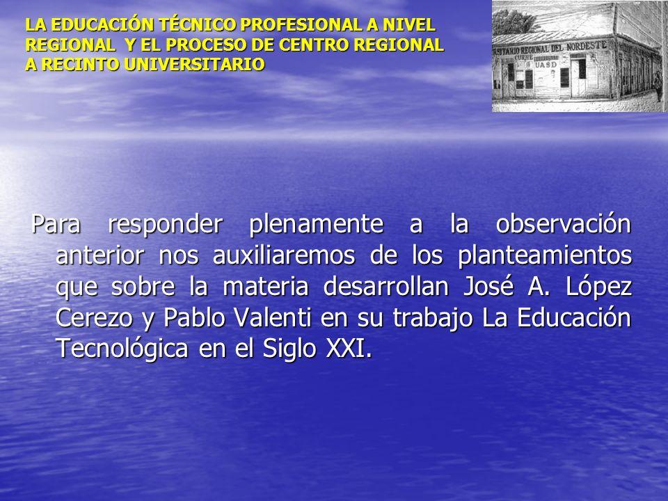 LA EDUCACIÓN TÉCNICO PROFESIONAL A NIVEL REGIONAL Y EL PROCESO DE CENTRO REGIONAL A RECINTO UNIVERSITARIO Para responder plenamente a la observación a
