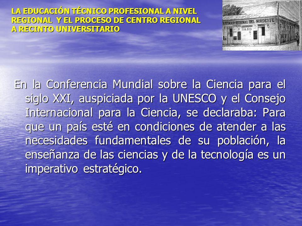 LA EDUCACIÓN TÉCNICO PROFESIONAL A NIVEL REGIONAL Y EL PROCESO DE CENTRO REGIONAL A RECINTO UNIVERSITARIO En la Conferencia Mundial sobre la Ciencia p