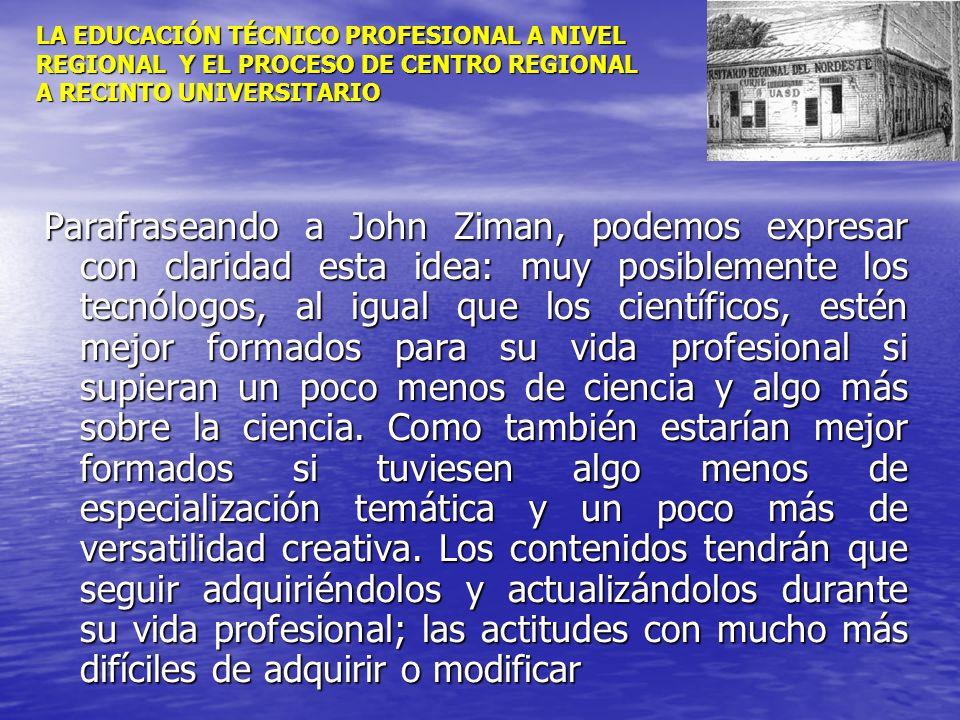 LA EDUCACIÓN TÉCNICO PROFESIONAL A NIVEL REGIONAL Y EL PROCESO DE CENTRO REGIONAL A RECINTO UNIVERSITARIO Parafraseando a John Ziman, podemos expresar