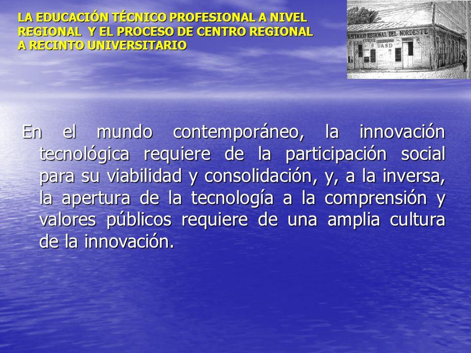 LA EDUCACIÓN TÉCNICO PROFESIONAL A NIVEL REGIONAL Y EL PROCESO DE CENTRO REGIONAL A RECINTO UNIVERSITARIO En el mundo contemporáneo, la innovación tec