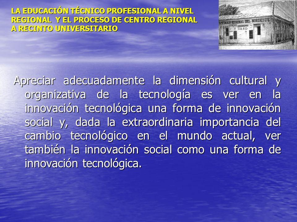 LA EDUCACIÓN TÉCNICO PROFESIONAL A NIVEL REGIONAL Y EL PROCESO DE CENTRO REGIONAL A RECINTO UNIVERSITARIO Apreciar adecuadamente la dimensión cultural