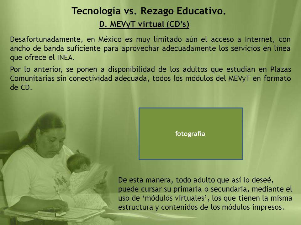 D. MEVyT virtual (CDs) Tecnología vs. Rezago Educativo. Desafortunadamente, en México es muy limitado aún el acceso a Internet, con ancho de banda suf