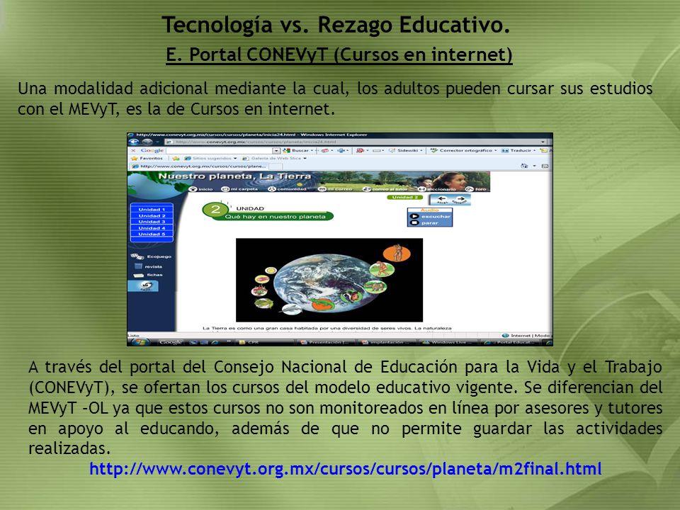 E. Portal CONEVyT (Cursos en internet) Tecnología vs. Rezago Educativo. Una modalidad adicional mediante la cual, los adultos pueden cursar sus estudi