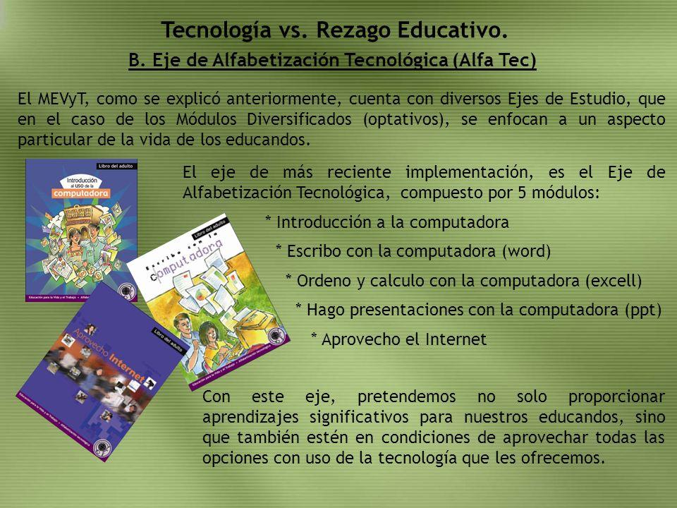 B. Eje de Alfabetización Tecnológica (Alfa Tec) Tecnología vs. Rezago Educativo. El MEVyT, como se explicó anteriormente, cuenta con diversos Ejes de