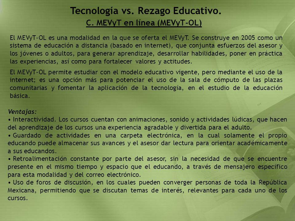 C. MEVyT en línea (MEVyT-OL) Tecnología vs. Rezago Educativo. El MEVyT-OL es una modalidad en la que se oferta el MEVyT. Se construye en 2005 como un