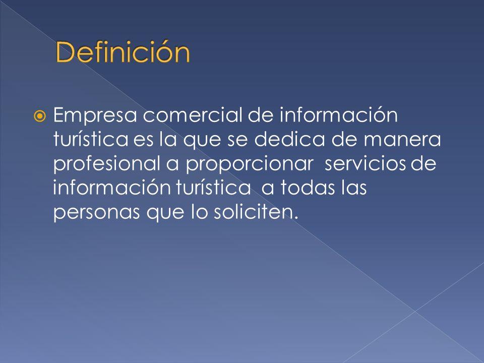 Empresa comercial de información turística es la que se dedica de manera profesional a proporcionar servicios de información turística a todas las per