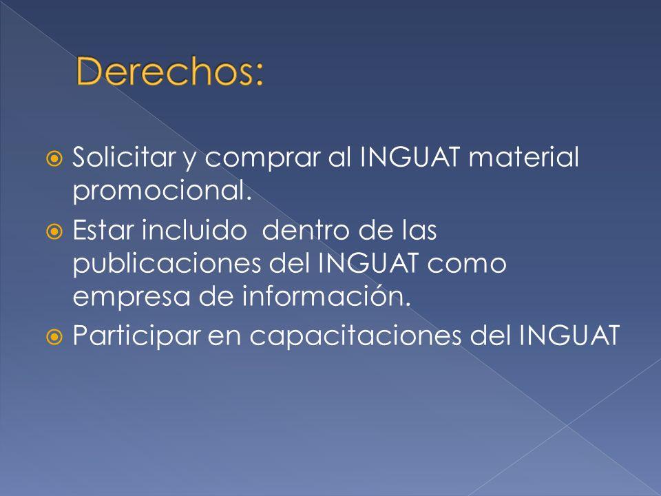 Solicitar y comprar al INGUAT material promocional. Estar incluido dentro de las publicaciones del INGUAT como empresa de información. Participar en c