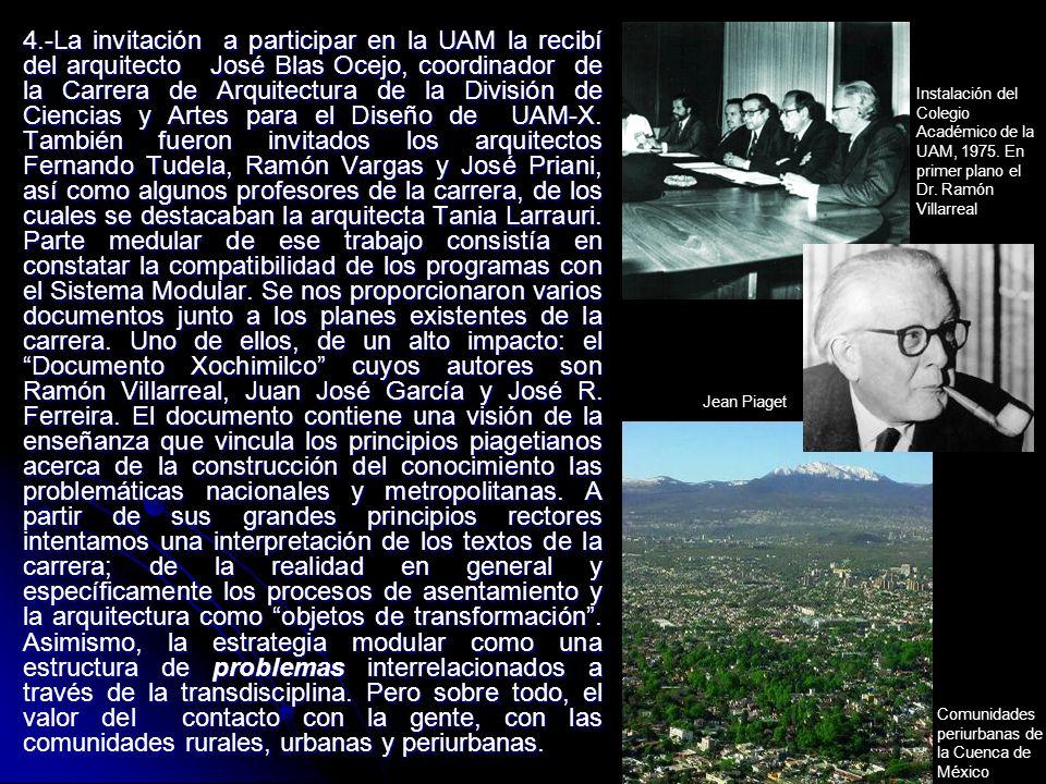4.-La invitación a participar en la UAM la recibí del arquitecto José Blas Ocejo, coordinador de la Carrera de Arquitectura de la División de Ciencias