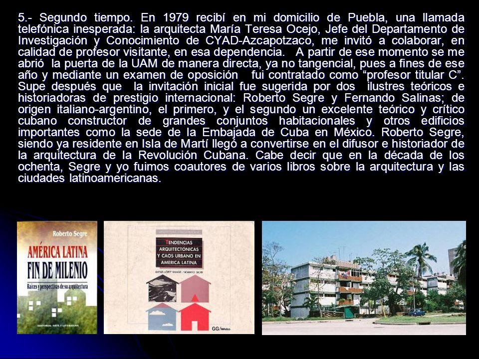 5.- Segundo tiempo. En 1979 recibí en mi domicilio de Puebla, una llamada telefónica inesperada: la arquitecta María Teresa Ocejo, Jefe del Departamen