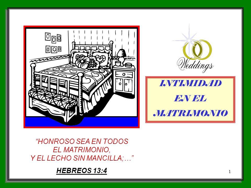 INTIMIDAD EN EL MATRIMONIO 1 HONROSO SEA EN TODOS EL MATRIMONIO, Y EL LECHO SIN MANCILLA;… HEBREOS 13:4