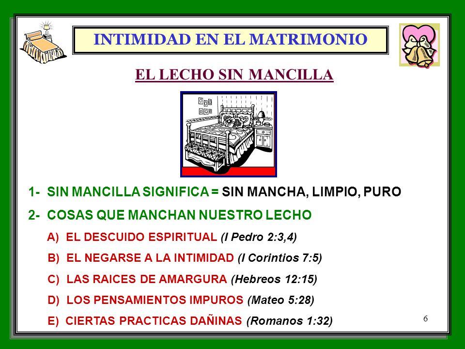 INTIMIDAD EN EL MATRIMONIO 6 EL LECHO SIN MANCILLA 1- SIN MANCILLA SIGNIFICA = SIN MANCHA, LIMPIO, PURO 2- COSAS QUE MANCHAN NUESTRO LECHO A) EL DESCU