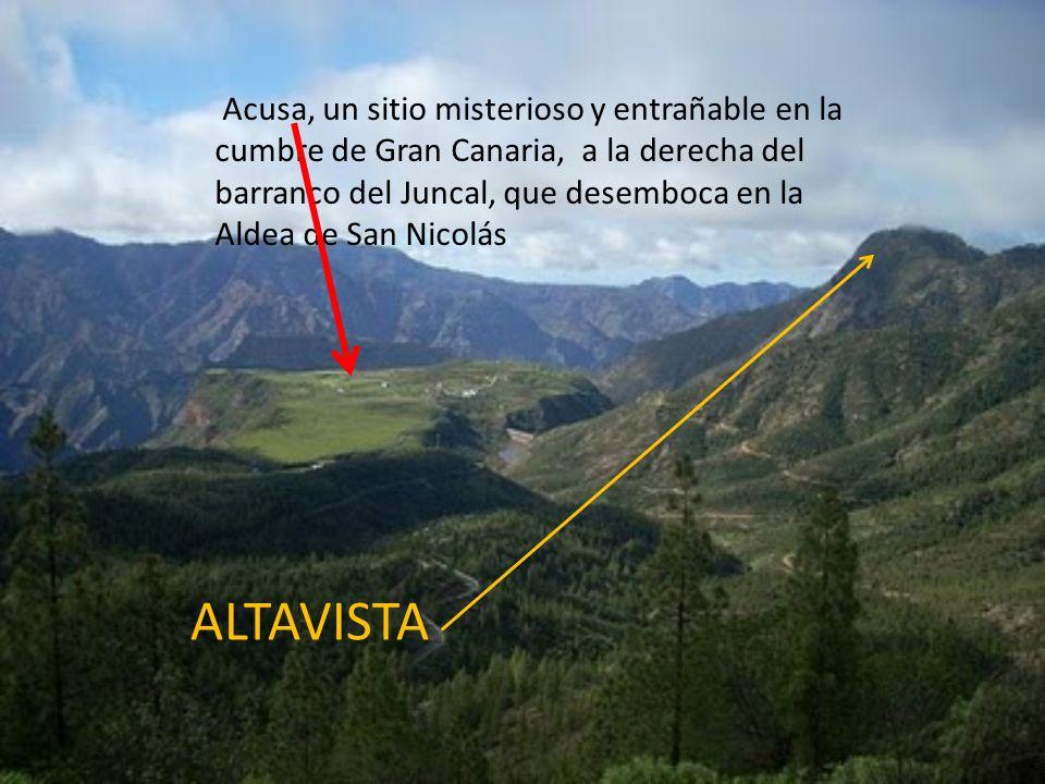 Acusa, un sitio misterioso y entrañable en la cumbre de Gran Canaria, a la derecha del barranco del Juncal, que desemboca en la Aldea de San Nicolás ALTAVISTA