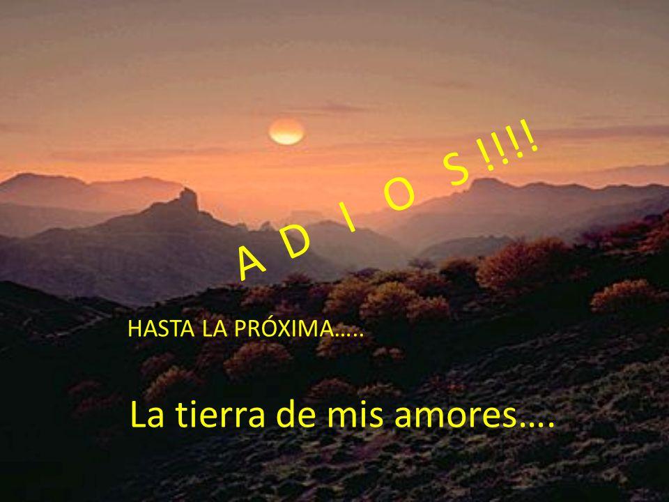 La tierra de mis amores…. HASTA LA PRÓXIMA….. A D I O S !!!!