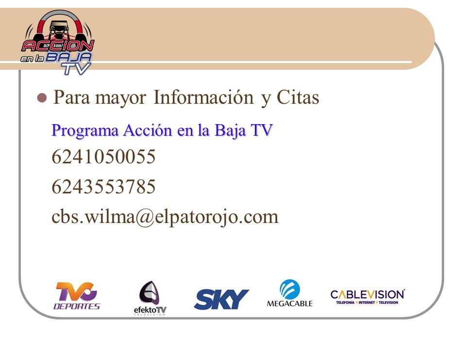 Para mayor Información y Citas Programa Acción en la Baja TV 6241050055 6243553785 cbs.wilma@elpatorojo.com