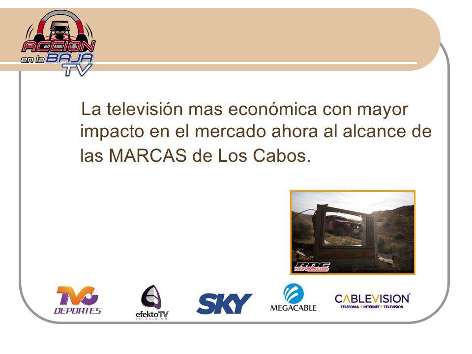 La televisión mas económica con mayor impacto en el mercado ahora al alcance de las MARCAS de Los Cabos.