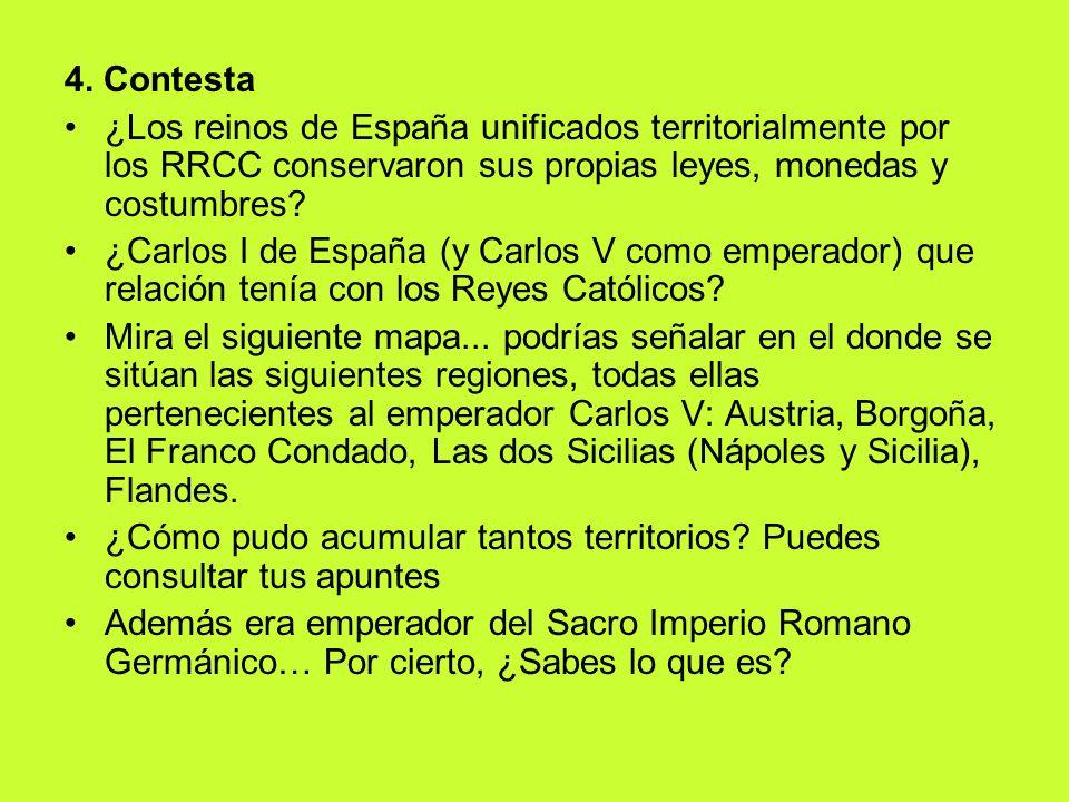 4. Contesta ¿Los reinos de España unificados territorialmente por los RRCC conservaron sus propias leyes, monedas y costumbres? ¿Carlos I de España (y