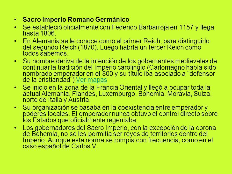 Sacro Imperio Romano Germánico Se estableció oficialmente con Federico Barbarroja en 1157 y llega hasta 1806. En Alemania se le conoce como el primer