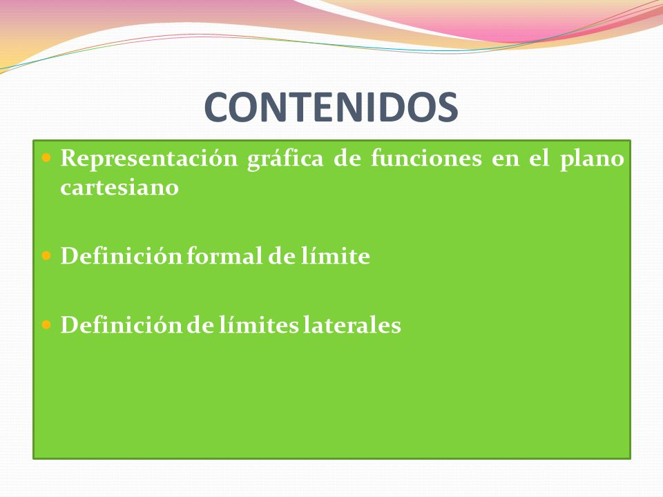 CONTENIDOS Representación gráfica de funciones en el plano cartesiano Definición formal de límite Definición de límites laterales