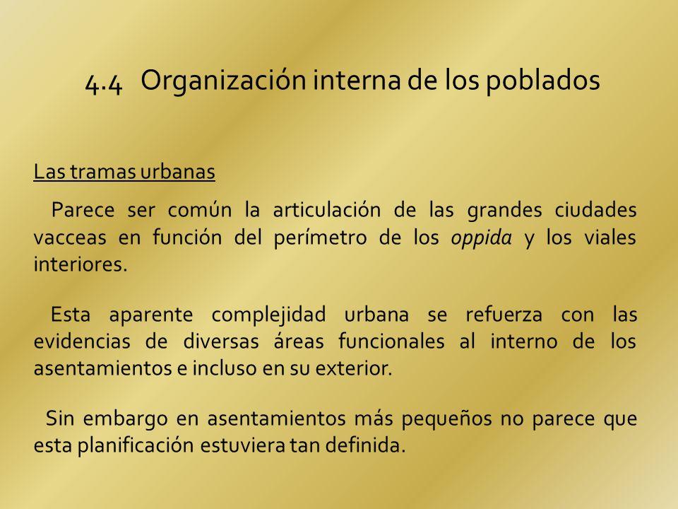 4.4 Organización interna de los poblados Las tramas urbanas Parece ser común la articulación de las grandes ciudades vacceas en función del perímetro