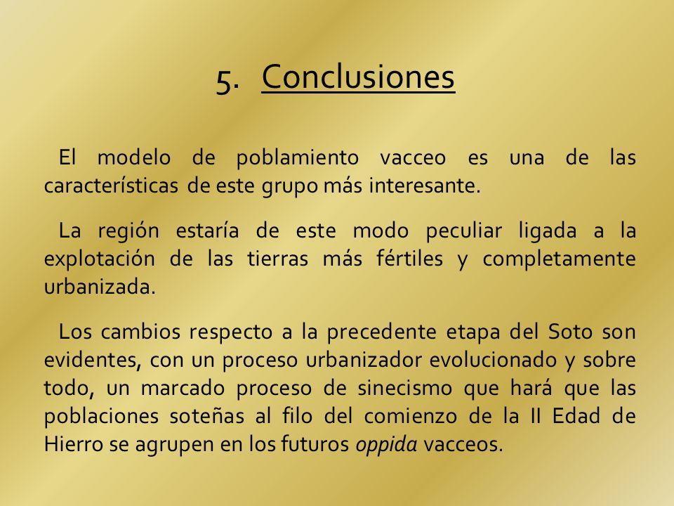 5. Conclusiones El modelo de poblamiento vacceo es una de las características de este grupo más interesante. La región estaría de este modo peculiar l