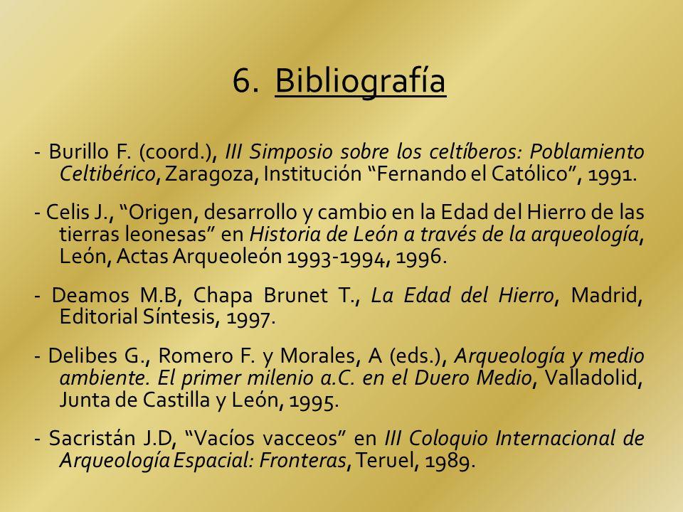 6. Bibliografía - Burillo F. (coord.), III Simposio sobre los celtíberos: Poblamiento Celtibérico, Zaragoza, Institución Fernando el Católico, 1991. -