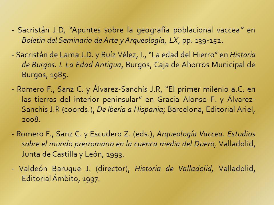 - Sacristán J.D, Apuntes sobre la geografía poblacional vaccea en Boletín del Seminario de Arte y Arqueología, LX, pp. 139-152. - Sacristán de Lama J.