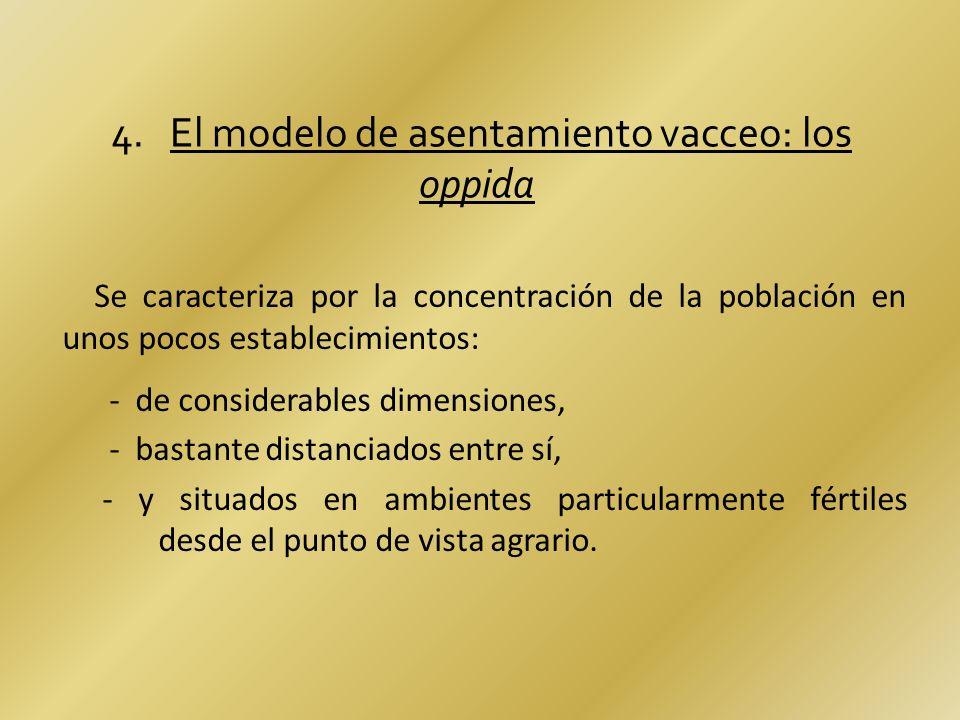 4. El modelo de asentamiento vacceo: los oppida Se caracteriza por la concentración de la población en unos pocos establecimientos: - de considerables