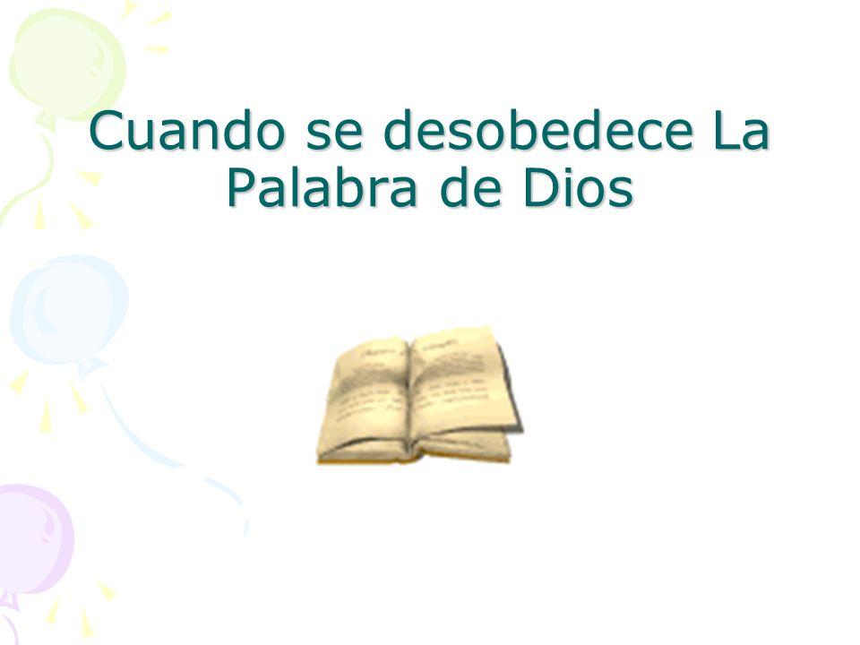 Cuando se desobedece La Palabra de Dios