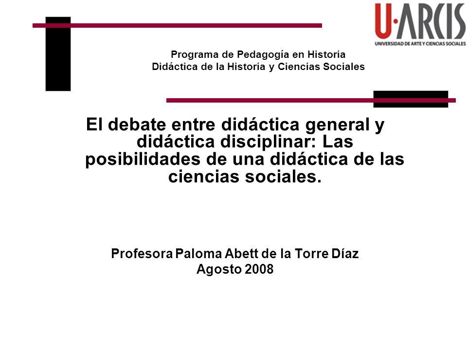 Programa de Pedagogía en Historia Didáctica de la Historia y Ciencias Sociales El debate entre didáctica general y didáctica disciplinar: Las posibili