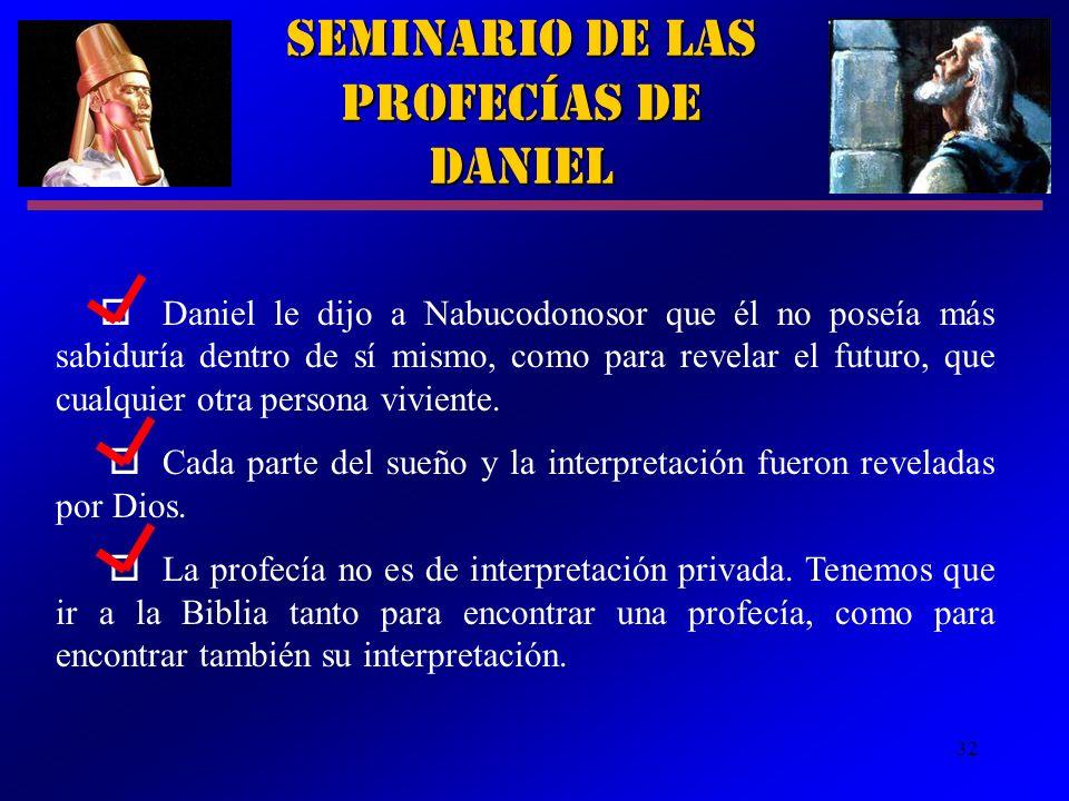 32 Seminario de las Profecías de Daniel Daniel le dijo a Nabucodonosor que él no poseía más sabiduría dentro de sí mismo, como para revelar el futuro,