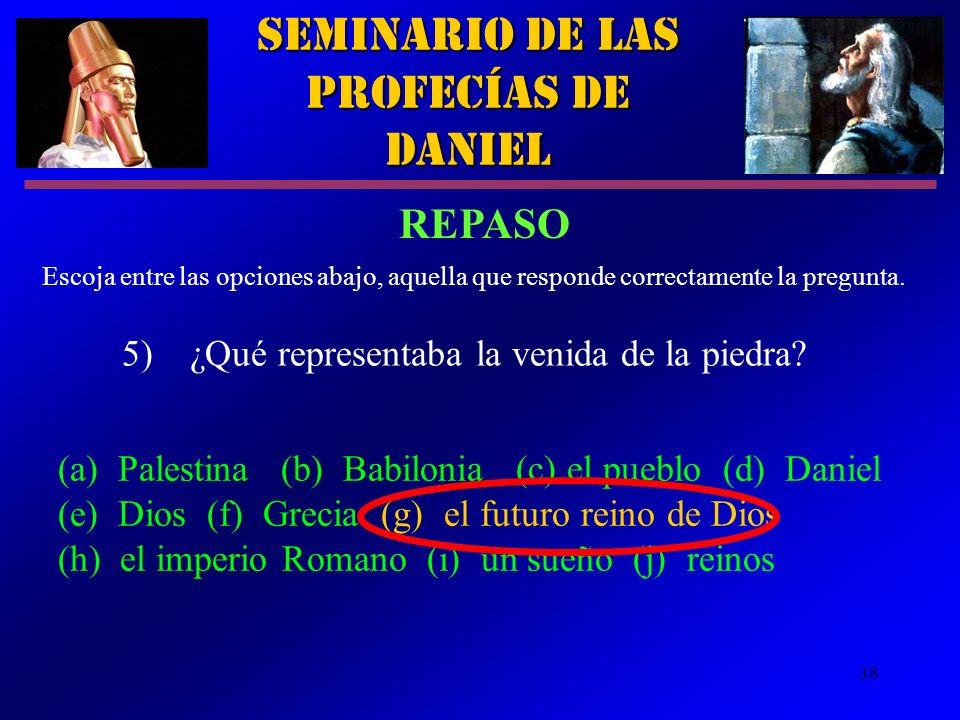 38 Seminario de las Profecías de Daniel 5) ¿Qué representaba la venida de la piedra? Escoja entre las opciones abajo, aquella que responde correctamen